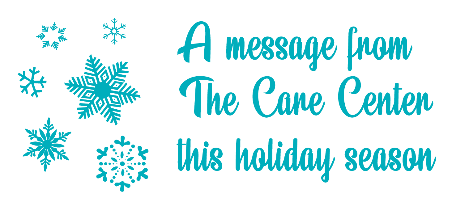 A message from The Care Center this holiday season